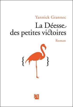 La déesse des petites victoires de Yannick Grannec