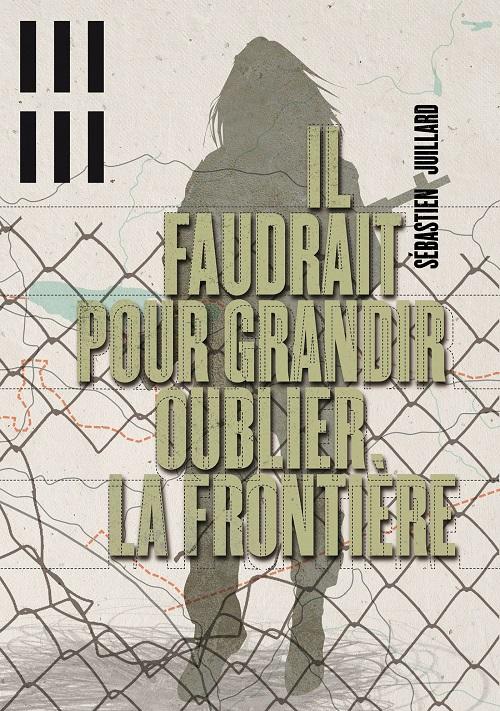 Il faudrait pour grandir oublier la frontière - Sébastien Juillard